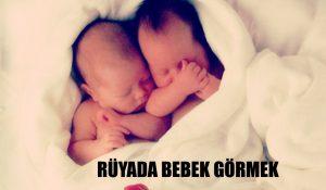 Rüyada Bebek Görmek Ne Anlama Gelir